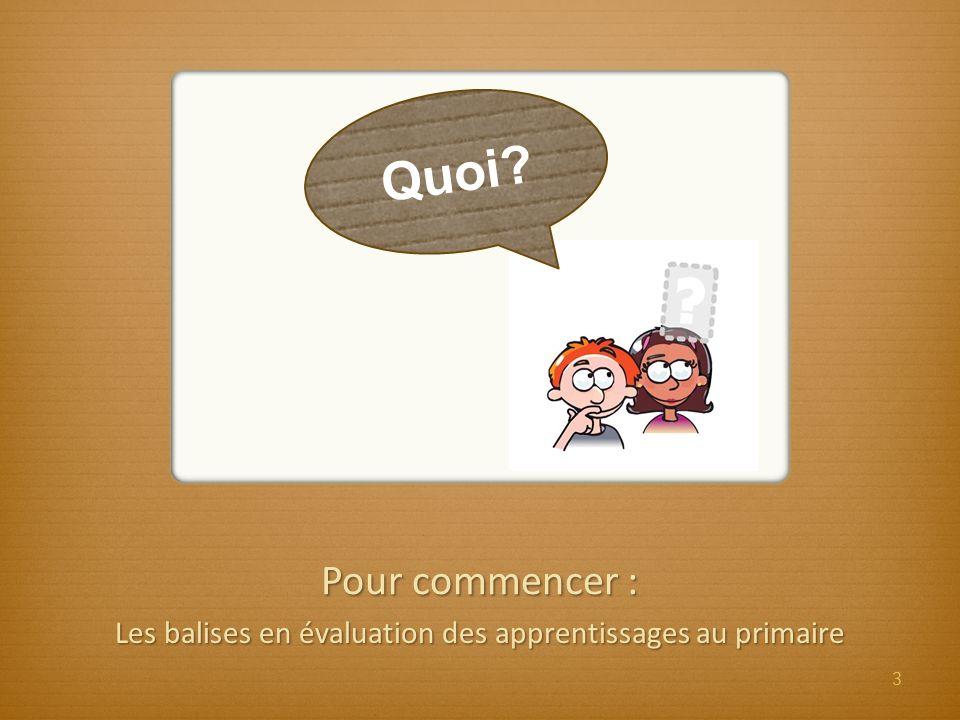 Pour commencer : Les balises en évaluation des apprentissages au primaire Quoi? 3