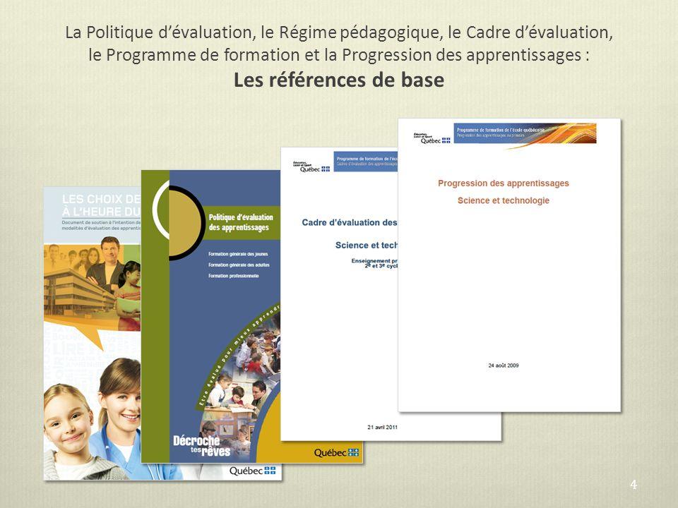 La Politique dévaluation, le Régime pédagogique, le Cadre dévaluation, le Programme de formation et la Progression des apprentissages : Les références