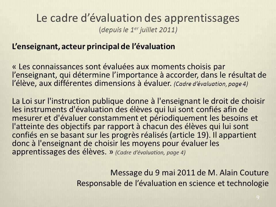Le cadre dévaluation des apprentissages (depuis le 1 er juillet 2011) Lenseignant, acteur principal de lévaluation « Les connaissances sont évaluées a