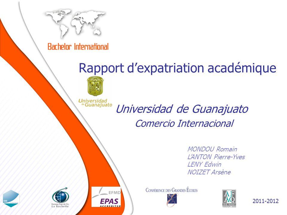 Rapport dexpatriation académique MONDOU Romain LANTON Pierre-Yves LENY Edwin NOIZET Arsène Universidad de Guanajuato 2011-2012 Comercio Internacional Logo Université