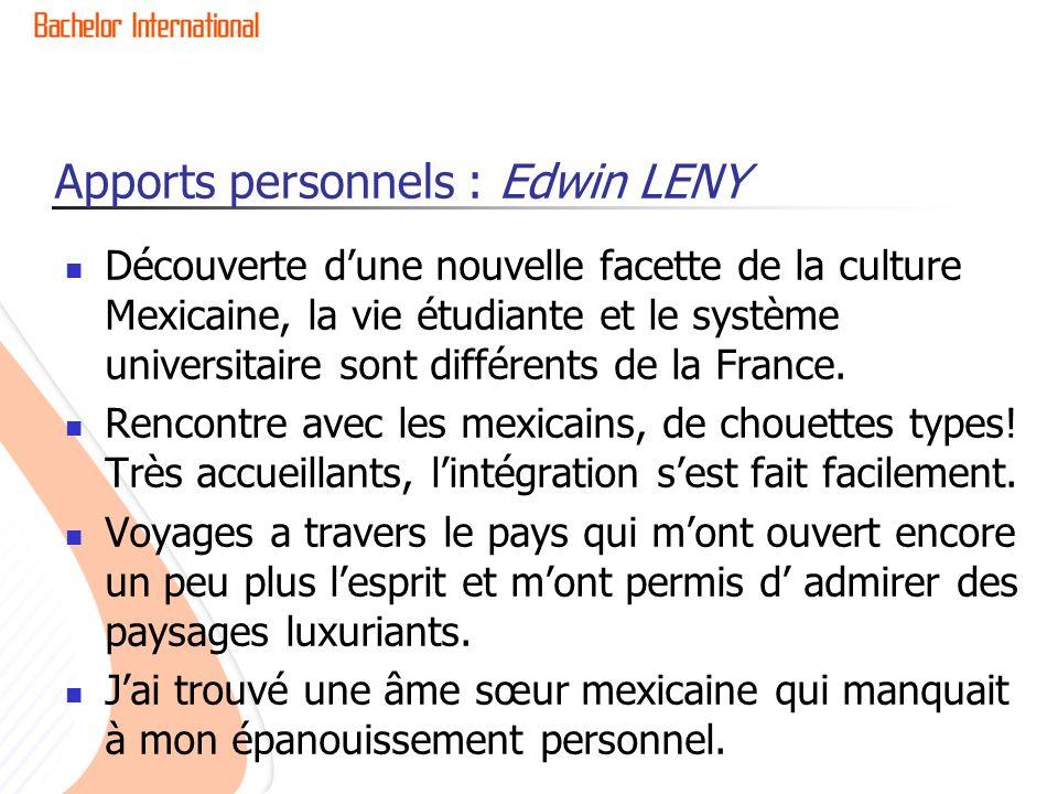 Apports personnels : Edwin LENY Découverte dune nouvelle facette de la culture Mexicaine, la vie étudiante et le système universitaire sont différents de la France.