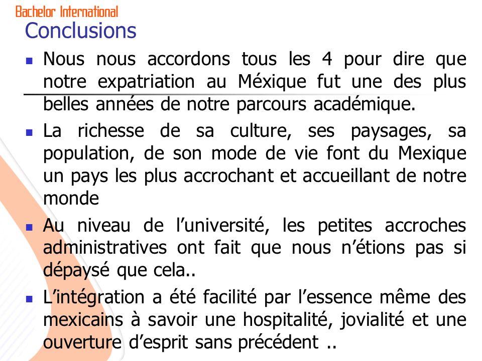 Conclusions Nous nous accordons tous les 4 pour dire que notre expatriation au Méxique fut une des plus belles années de notre parcours académique.