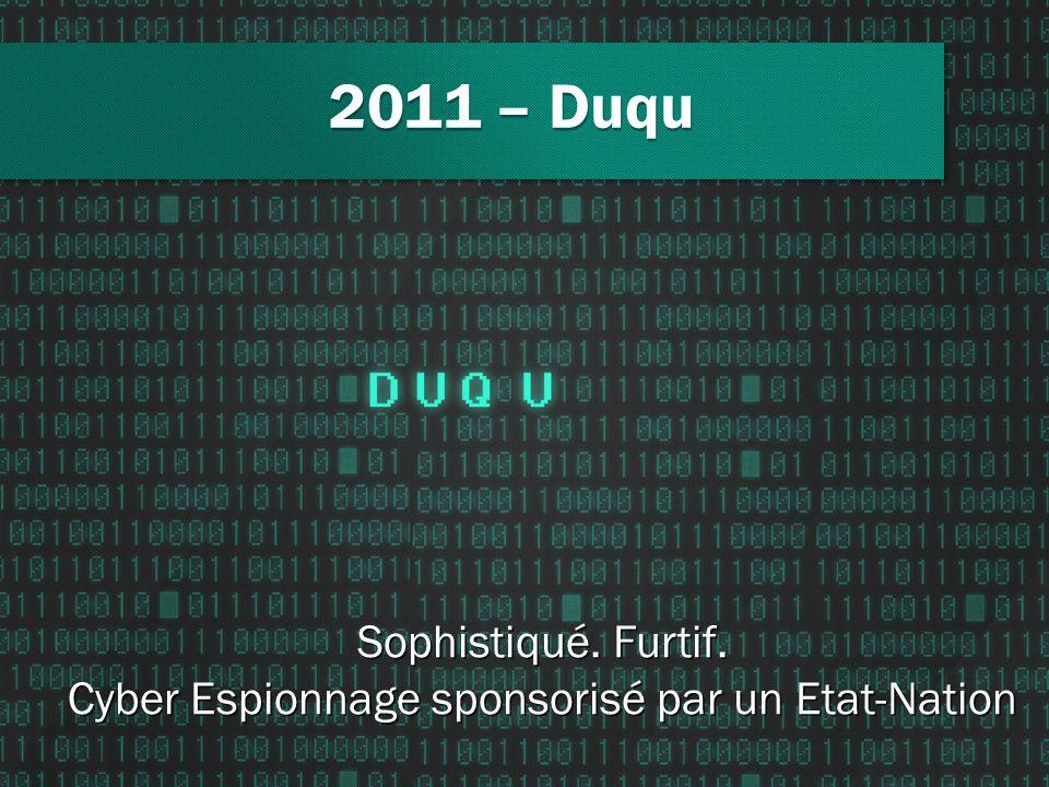 2011 – Duqu Sophistiqué. Furtif. Cyber Espionnage sponsorisé par un Etat-Nation