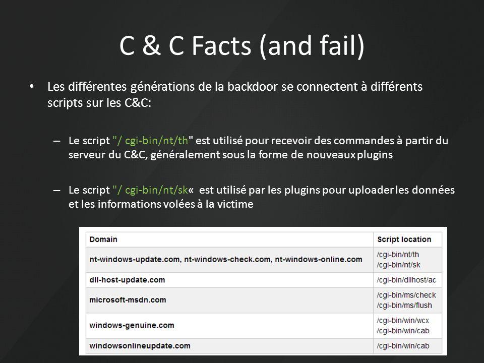 C & C Facts (and fail) Les différentes générations de la backdoor se connectent à différents scripts sur les C&C: – Le script