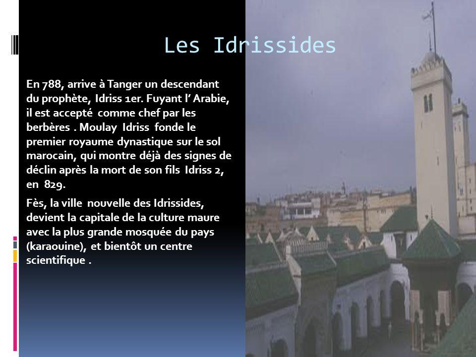 Les Idrissides En 788, arrive à Tanger un descendant du prophète, Idriss 1er.