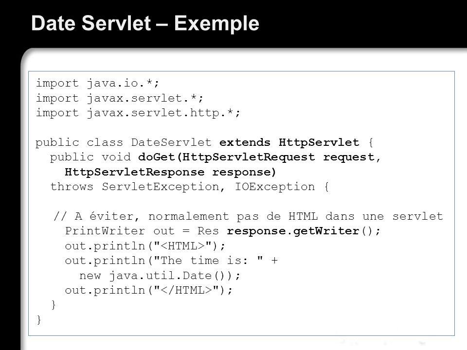 Date Servlet – Exemple import java.io.*; import javax.servlet.*; import javax.servlet.http.*; public class DateServlet extends HttpServlet { public vo