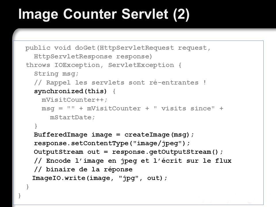 Image Counter Servlet (2) public void doGet(HttpServletRequest request, HttpServletResponse response) throws IOException, ServletException { String msg; // Rappel les servlets sont ré-entrantes .