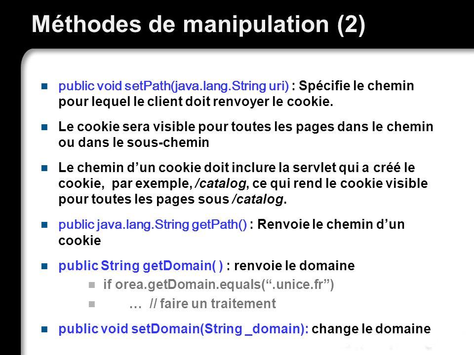 Méthodes de manipulation (2) public void setPath(java.lang.String uri) : Spécifie le chemin pour lequel le client doit renvoyer le cookie. Le cookie s