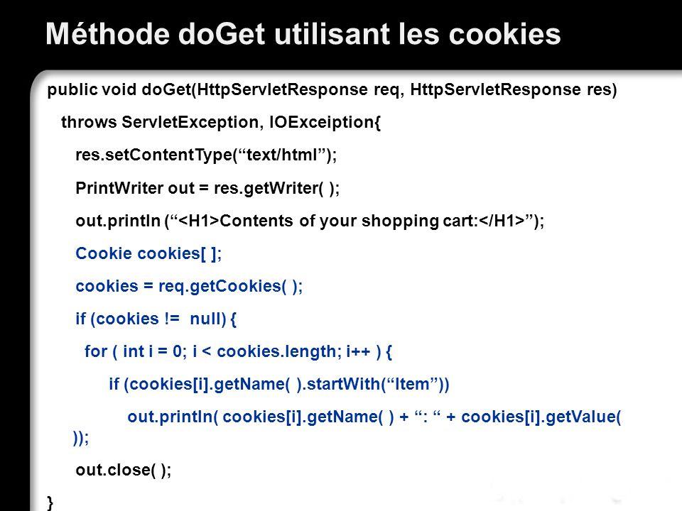 Méthode doGet utilisant les cookies public void doGet(HttpServletResponse req, HttpServletResponse res) throws ServletException, IOExceiption{ res.set