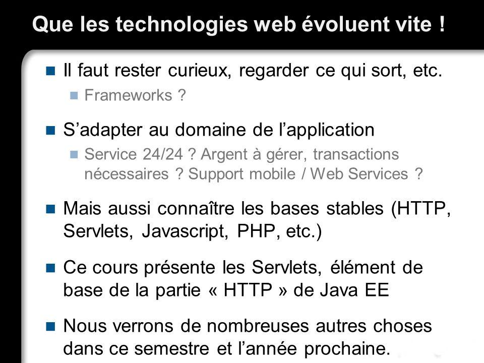 Date Servlet – Exemple import java.io.*; import javax.servlet.*; import javax.servlet.http.*; public class DateServlet extends HttpServlet { public void doGet(HttpServletRequest request, HttpServletResponse response) throws ServletException, IOException { // A éviter, normalement pas de HTML dans une servlet PrintWriter out = Res response.getWriter(); out.println( ); out.println( The time is: + new java.util.Date()); out.println( ); }