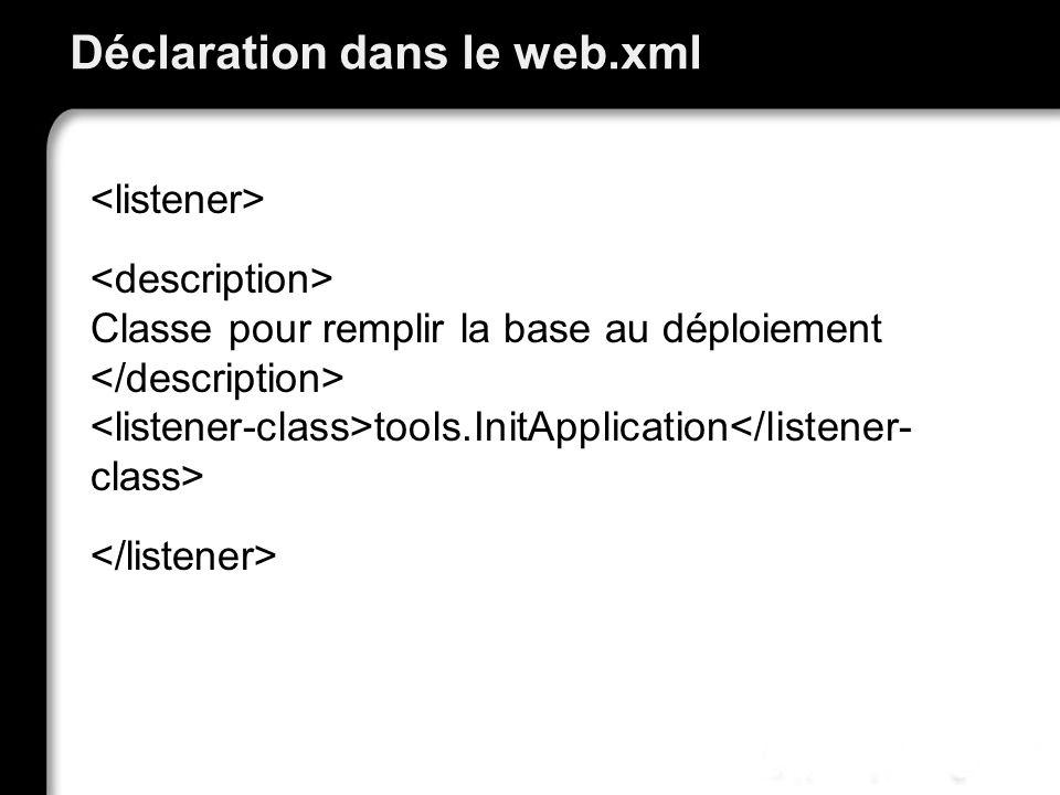 Déclaration dans le web.xml Classe pour remplir la base au déploiement tools.InitApplication