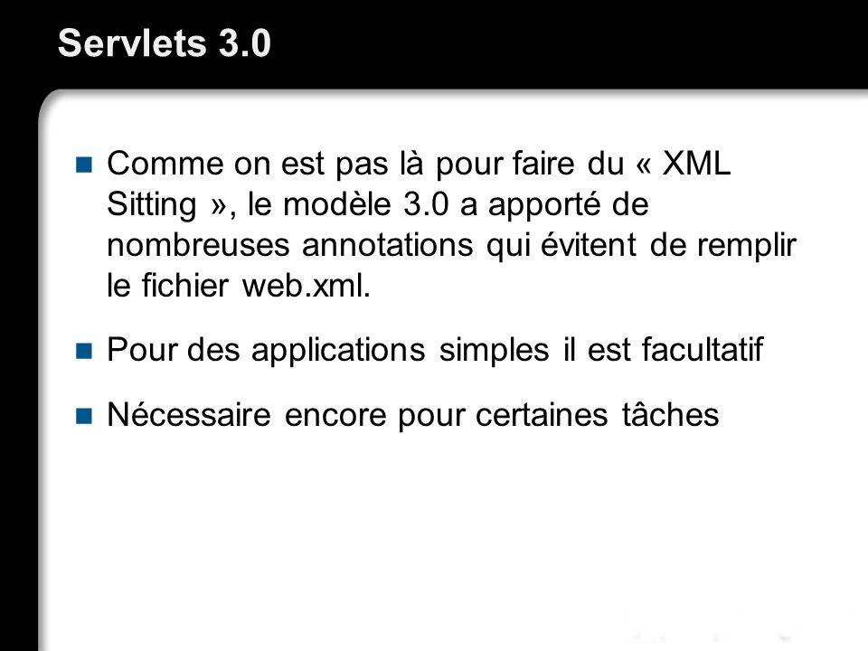 Servlets 3.0 Comme on est pas là pour faire du « XML Sitting », le modèle 3.0 a apporté de nombreuses annotations qui évitent de remplir le fichier we