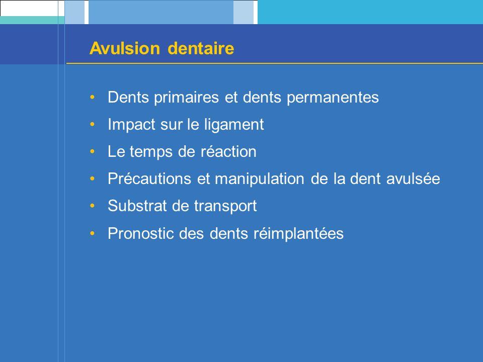 Avulsion dentaire Dents primaires et dents permanentes Impact sur le ligament Le temps de réaction Précautions et manipulation de la dent avulsée Substrat de transport Pronostic des dents réimplantées