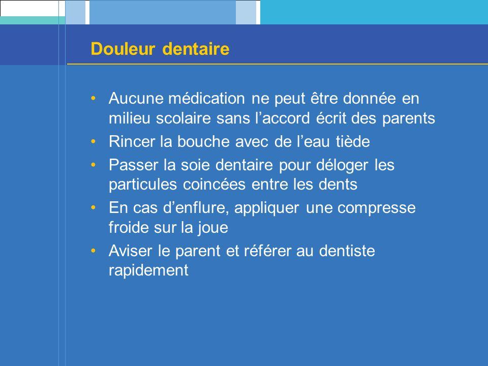 Douleur dentaire Aucune médication ne peut être donnée en milieu scolaire sans laccord écrit des parents Rincer la bouche avec de leau tiède Passer la