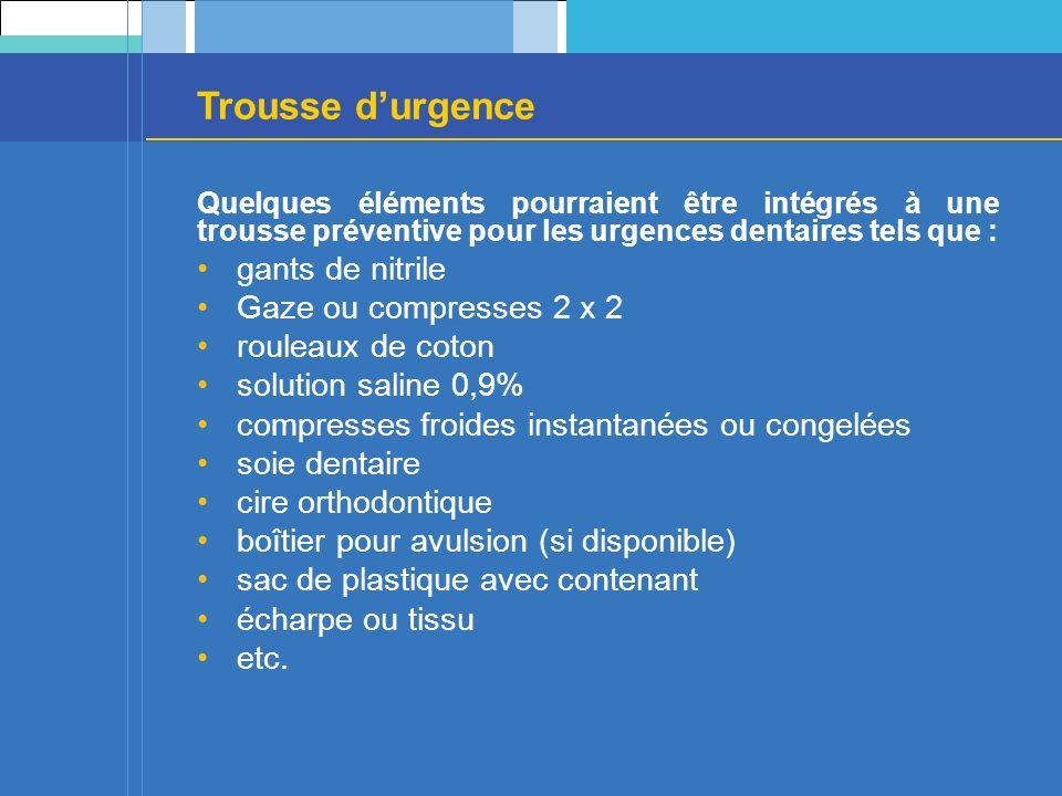 Trousse durgence Quelques éléments pourraient être intégrés à une trousse préventive pour les urgences dentaires tels que : gants de nitrile Gaze ou c