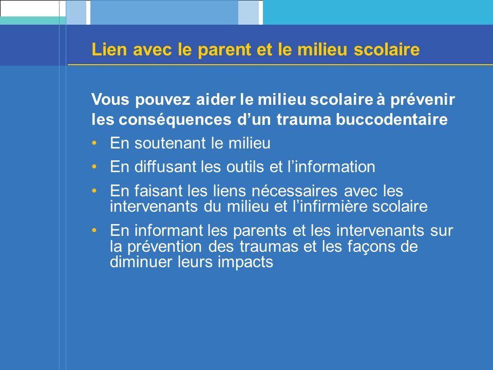 Lien avec le parent et le milieu scolaire Vous pouvez aider le milieu scolaire à prévenir les conséquences dun trauma buccodentaire En soutenant le mi