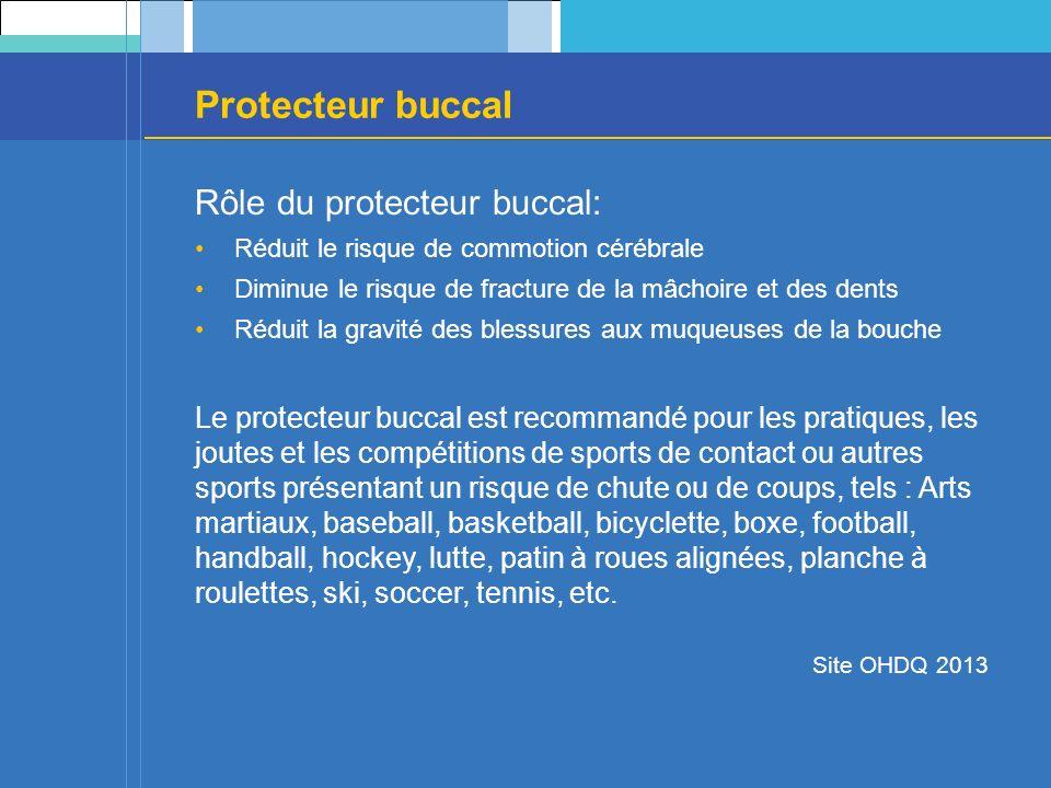 Protecteur buccal Rôle du protecteur buccal: Réduit le risque de commotion cérébrale Diminue le risque de fracture de la mâchoire et des dents Réduit