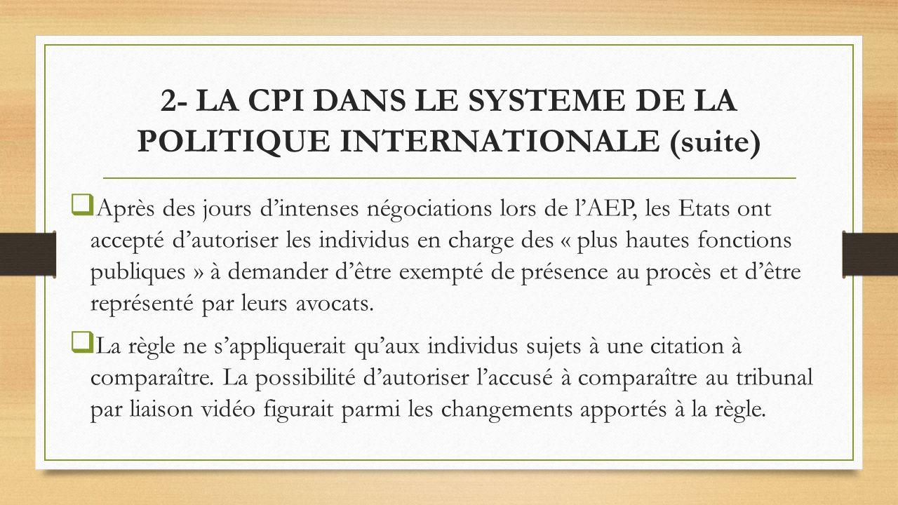 2- LA CPI DANS LE SYSTEME DE LA POLITIQUE INTERNATIONALE (suite) Après des jours dintenses négociations lors de lAEP, les Etats ont accepté dautoriser