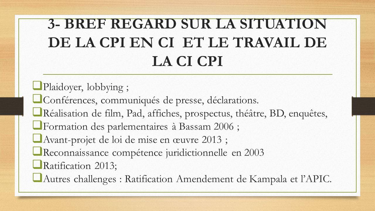 3- BREF REGARD SUR LA SITUATION DE LA CPI EN CI ET LE TRAVAIL DE LA CI CPI Plaidoyer, lobbying ; Conférences, communiqués de presse, déclarations.