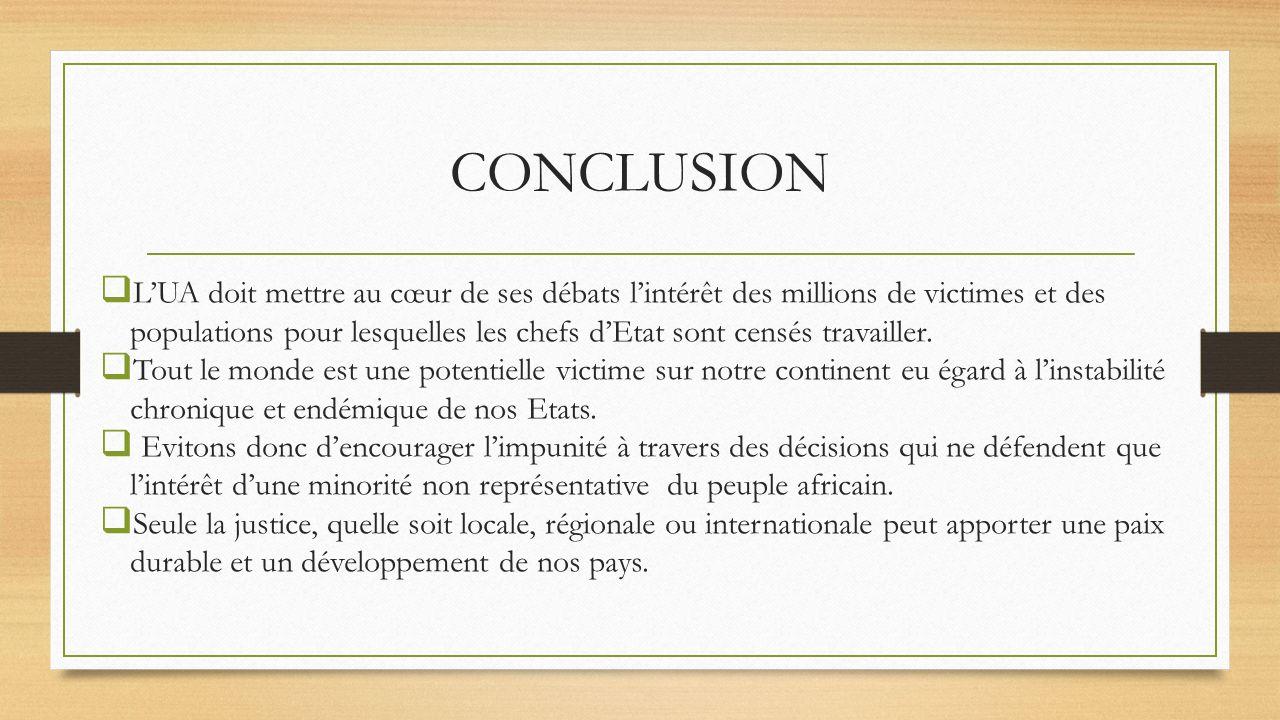 CONCLUSION LUA doit mettre au cœur de ses débats lintérêt des millions de victimes et des populations pour lesquelles les chefs dEtat sont censés travailler.