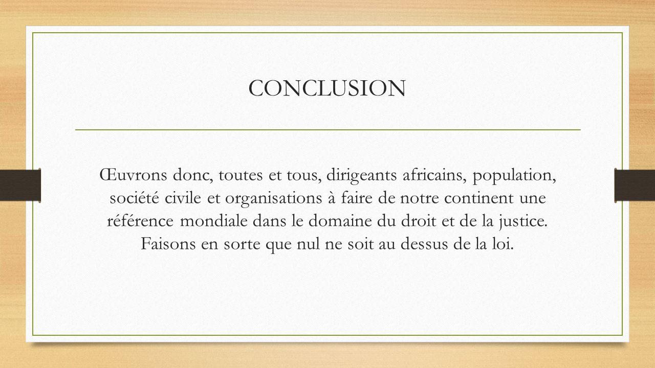 CONCLUSION Œuvrons donc, toutes et tous, dirigeants africains, population, société civile et organisations à faire de notre continent une référence mo