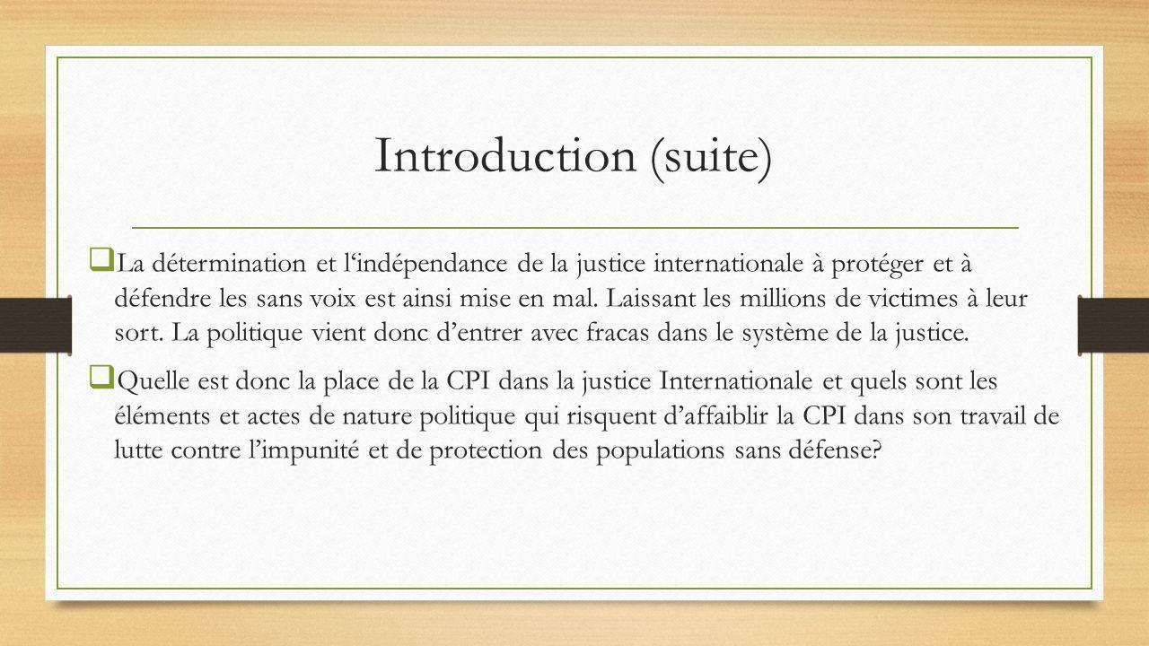 Introduction (suite) La détermination et lindépendance de la justice internationale à protéger et à défendre les sans voix est ainsi mise en mal. Lais