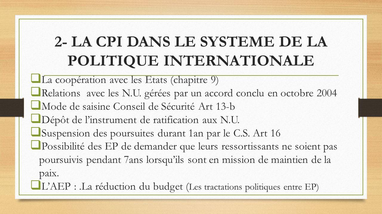 2- LA CPI DANS LE SYSTEME DE LA POLITIQUE INTERNATIONALE La coopération avec les Etats (chapitre 9) Relations avec les N.U. gérées par un accord concl