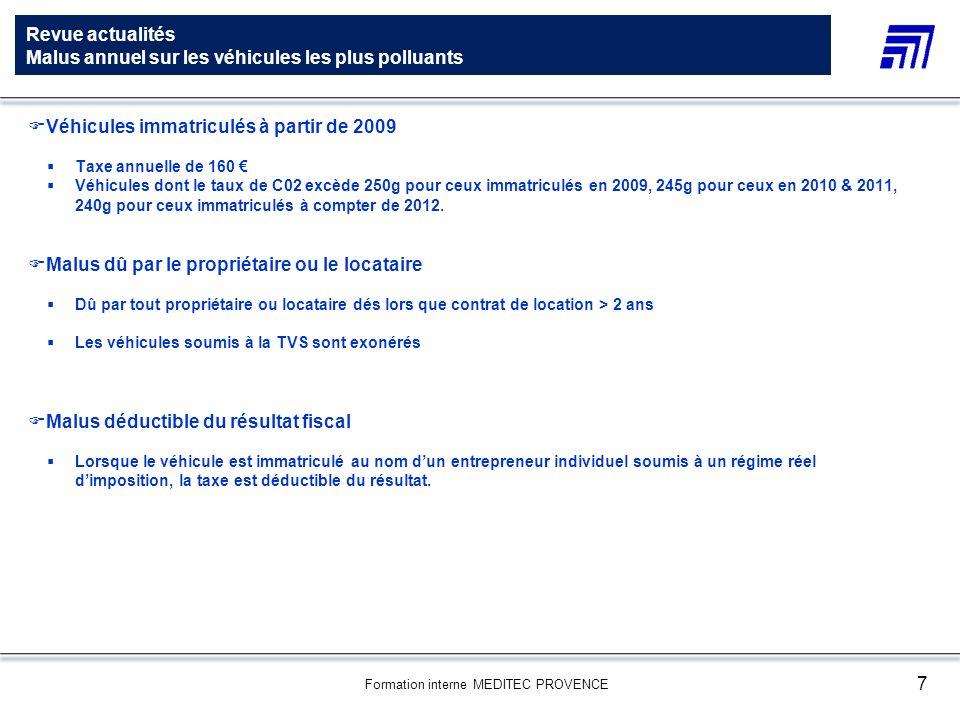 Formation interne MEDITEC PROVENCE 7 Revue actualités Malus annuel sur les véhicules les plus polluants Véhicules immatriculés à partir de 2009 Taxe a