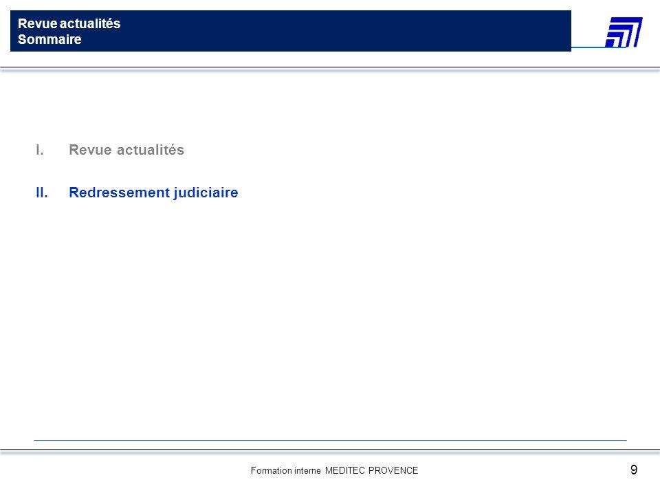 Formation interne MEDITEC PROVENCE 9 Régime des plus-values I.Revue actualités II.Redressement judiciaire Revue actualités Sommaire