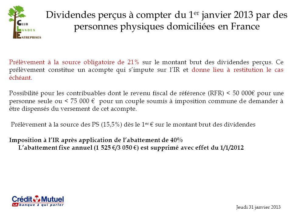 Jeudi 31 janvier 2013 Dividendes perçus à compter du 1 er janvier 2013 par des personnes physiques domiciliées en France Prélèvement à la source obligatoire de 21% sur le montant brut des dividendes perçus.