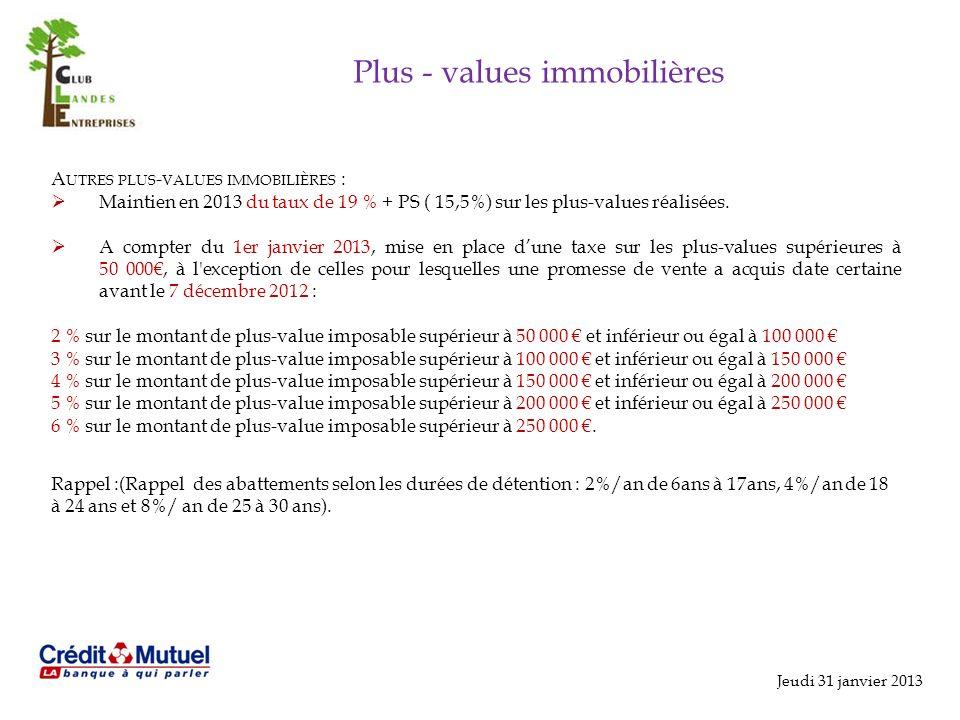 Jeudi 31 janvier 2013 Plus - values immobilières A UTRES PLUS - VALUES IMMOBILIÈRES : Maintien en 2013 du taux de 19 % + PS ( 15,5%) sur les plus-values réalisées.