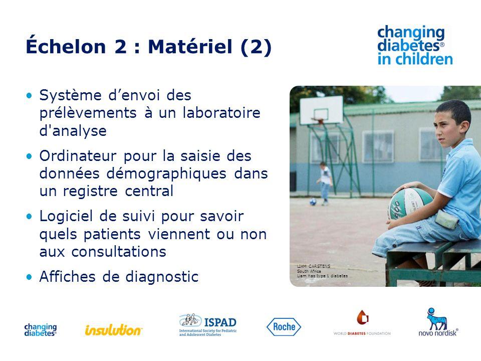 Échelon 2 : Matériel (2) Système denvoi des prélèvements à un laboratoire d'analyse Ordinateur pour la saisie des données démographiques dans un regis