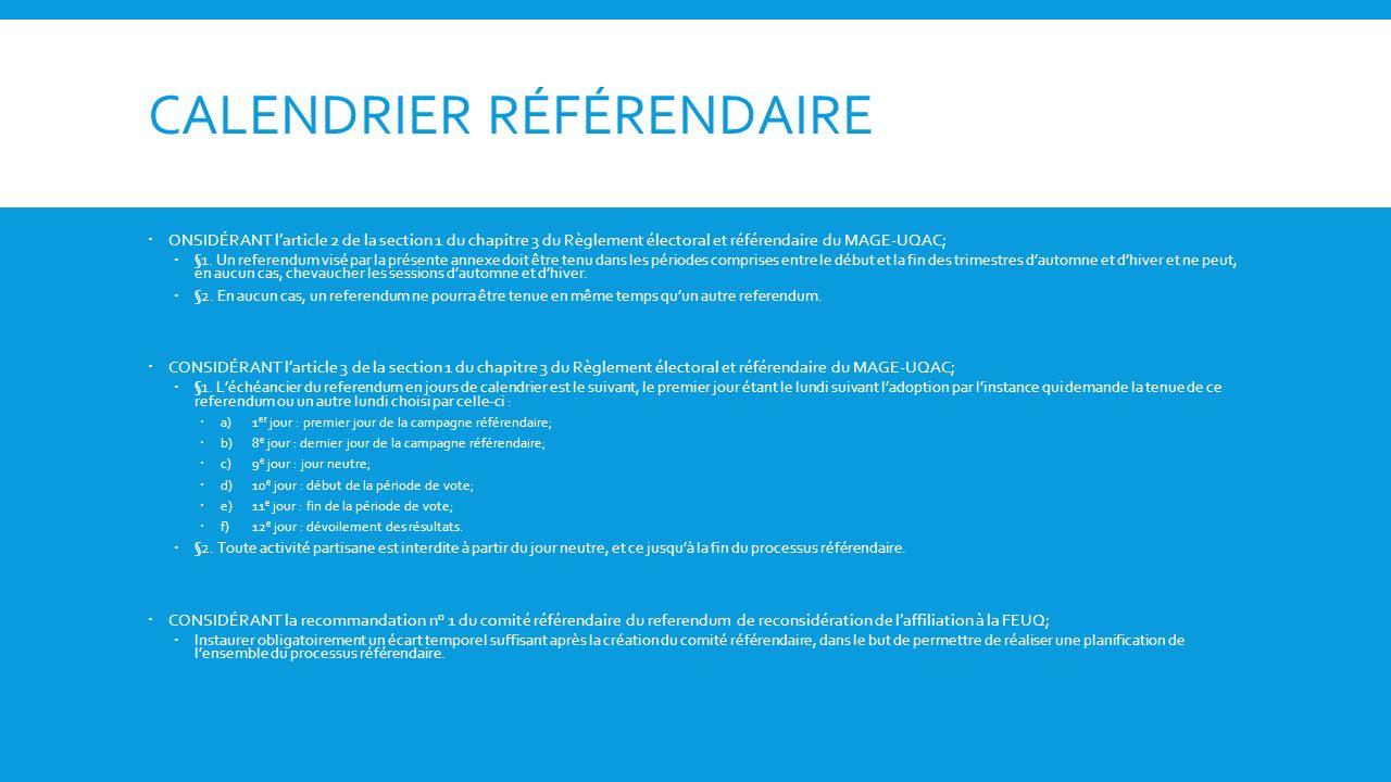 CALENDRIER RÉFÉRENDAIRE ONSIDÉRANT larticle 2 de la section 1 du chapitre 3 du Règlement électoral et référendaire du MAGE-UQAC; §1.