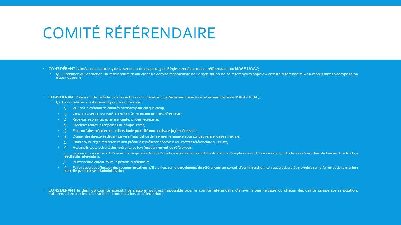 COMITÉ RÉFÉRENDAIRE CONSIDÉRANT lalinéa 1 de larticle 4 de la section 1 du chapitre 3 du Règlement électoral et référendaire du MAGE-UQAC; §1.