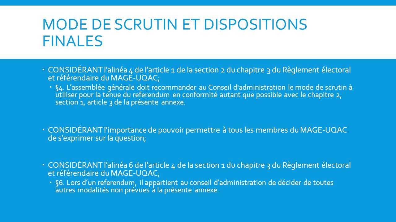 MODE DE SCRUTIN ET DISPOSITIONS FINALES CONSIDÉRANT lalinéa 4 de larticle 1 de la section 2 du chapitre 3 du Règlement électoral et référendaire du MAGE-UQAC; §4.