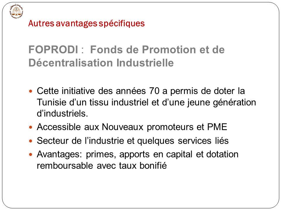 FOPRODI : Fonds de Promotion et de Décentralisation Industrielle Cette initiative des années 70 a permis de doter la Tunisie dun tissu industriel et dune jeune génération dindustriels.