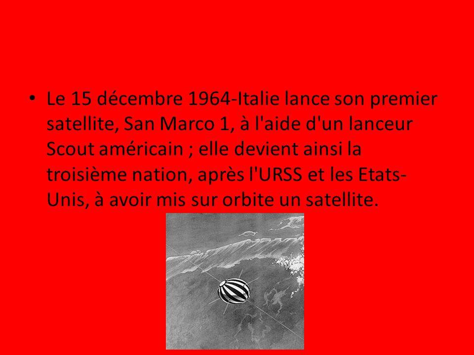 Le 15 décembre 1964-Italie lance son premier satellite, San Marco 1, à l'aide d'un lanceur Scout américain ; elle devient ainsi la troisième nation, a