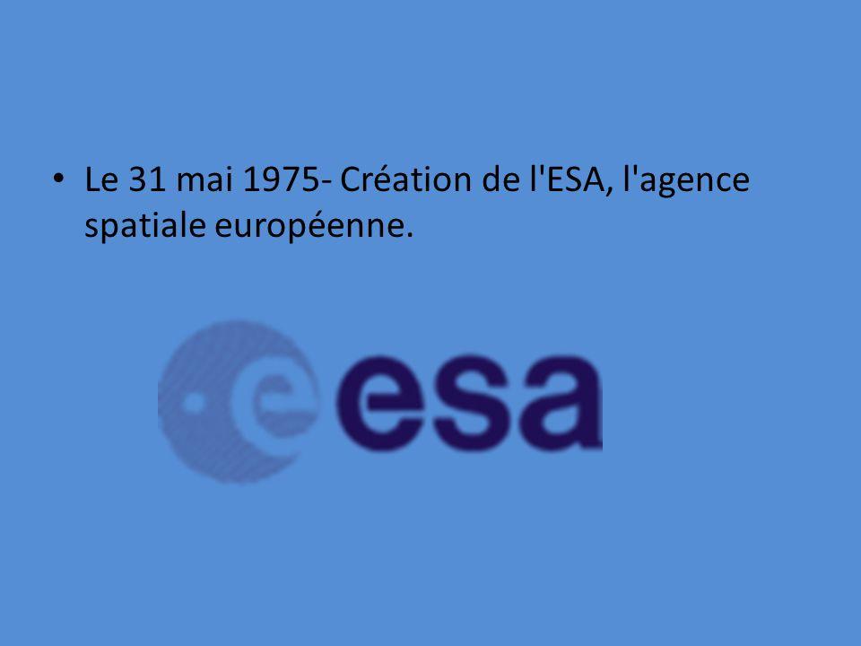 Le 31 mai 1975- Création de l'ESA, l'agence spatiale européenne.