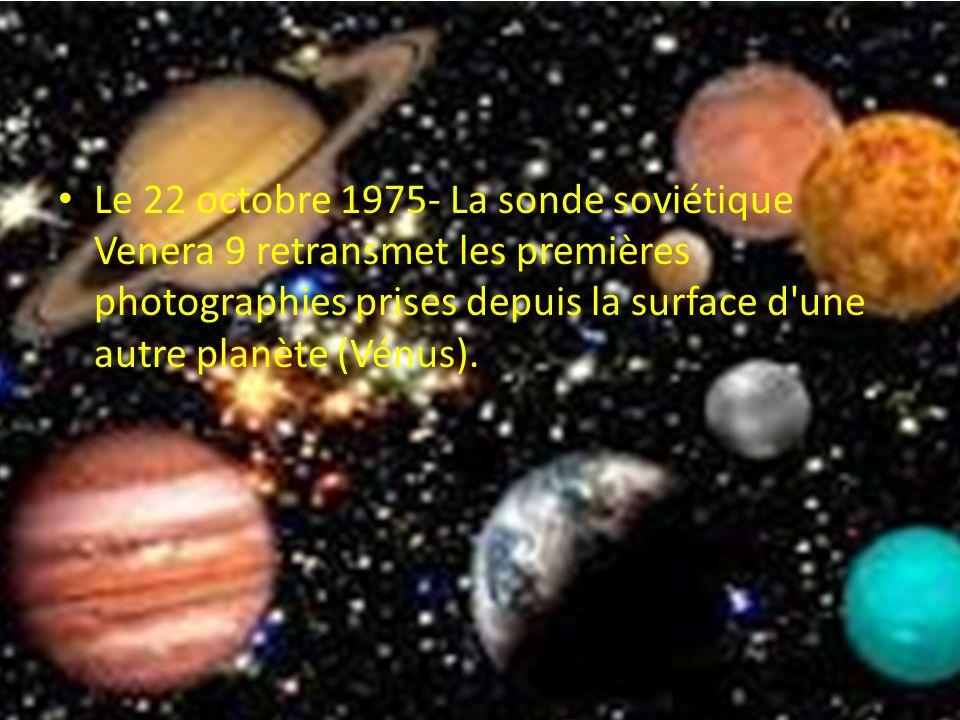 Le 22 octobre 1975- La sonde soviétique Venera 9 retransmet les premières photographies prises depuis la surface d'une autre planète (Vénus).