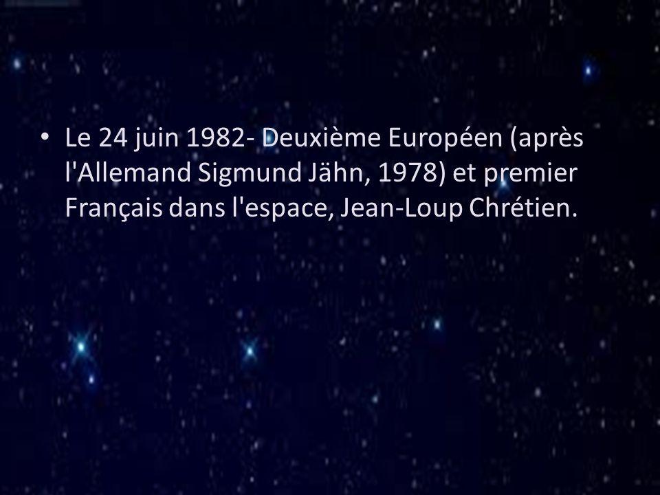 Le 24 juin 1982- Deuxième Européen (après l'Allemand Sigmund Jähn, 1978) et premier Français dans l'espace, Jean-Loup Chrétien.