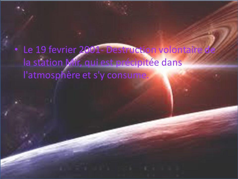 Le 19 fevrier 2001- Destruction volontaire de la station Mir, qui est précipitée dans l'atmosphère et s'y consume.