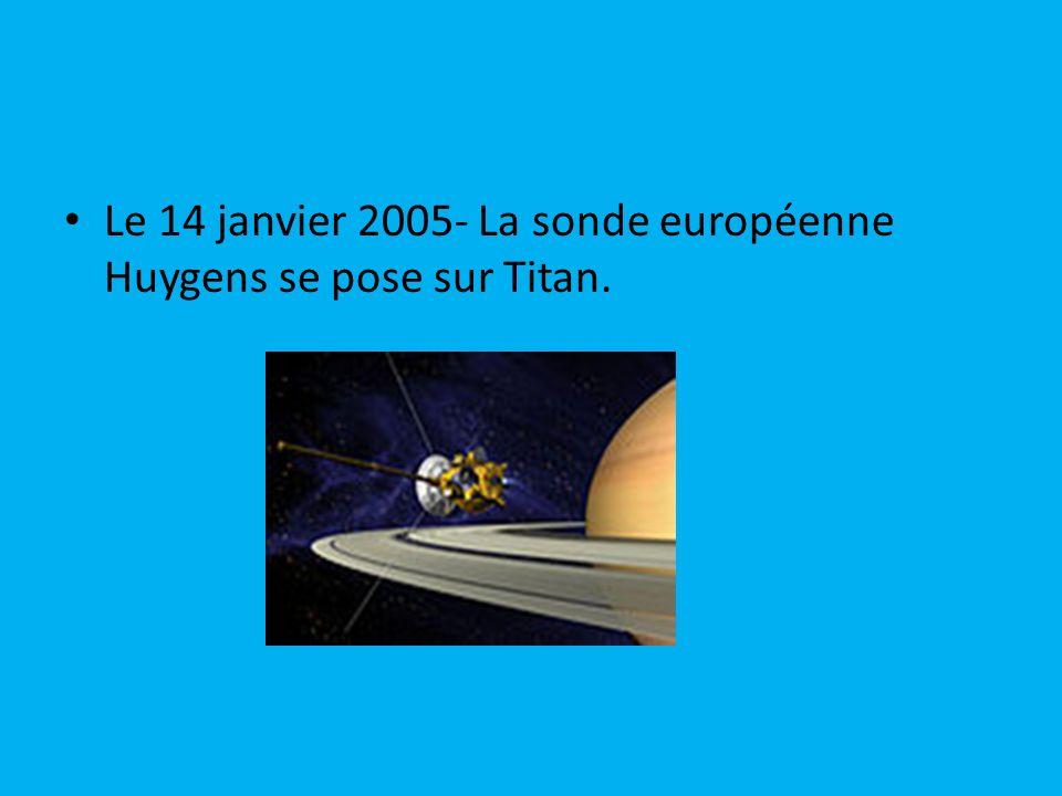 Le 14 janvier 2005- La sonde européenne Huygens se pose sur Titan.