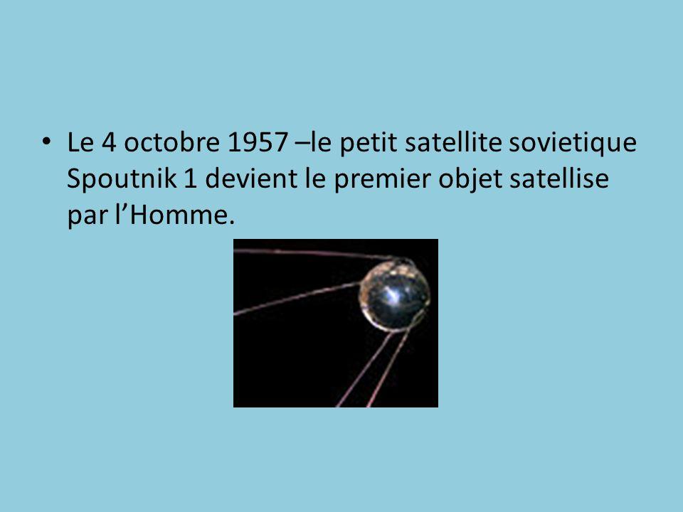 Le 4 octobre 1957 –le petit satellite sovietique Spoutnik 1 devient le premier objet satellise par lHomme.