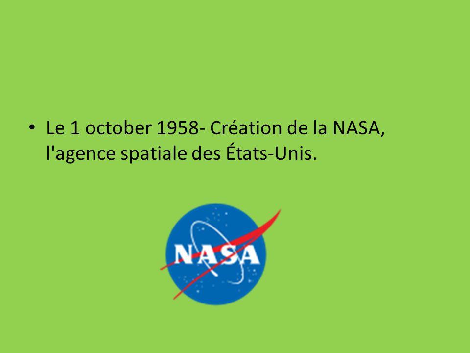 Le 1 october 1958- Création de la NASA, l'agence spatiale des États-Unis.