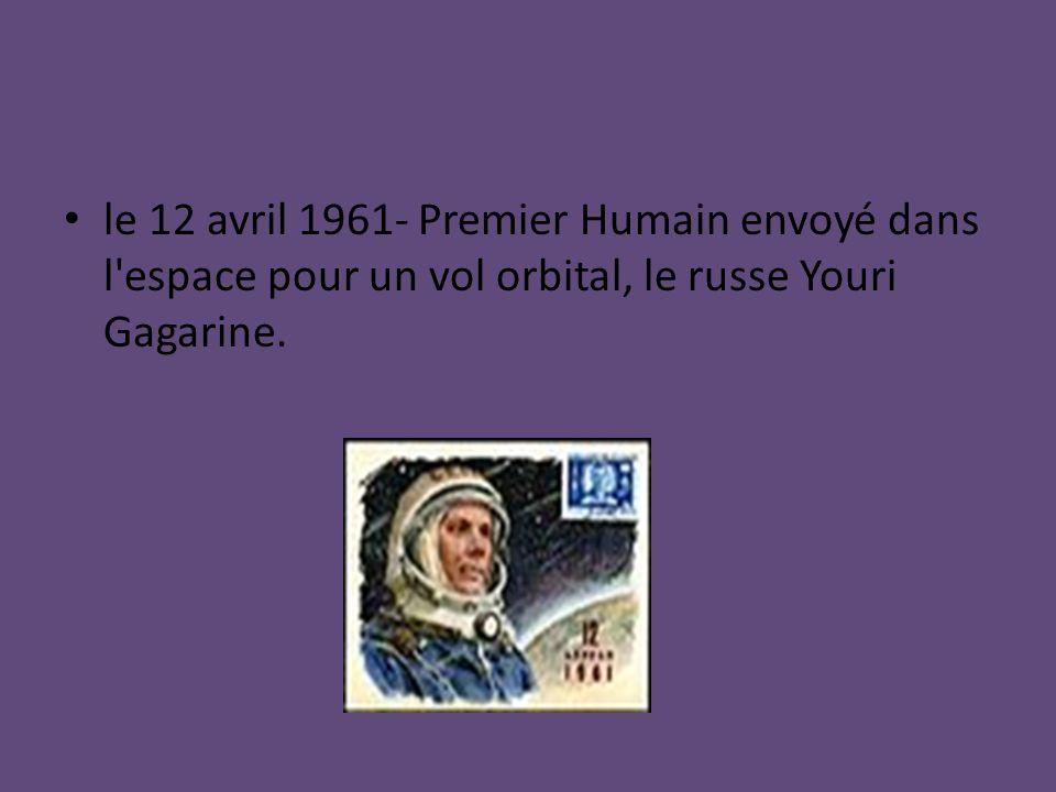 le 12 avril 1961- Premier Humain envoyé dans l'espace pour un vol orbital, le russe Youri Gagarine.