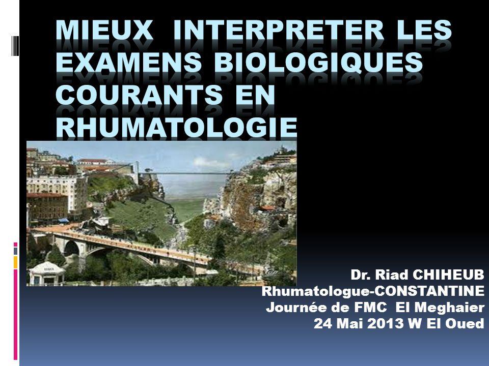 Dr. Riad CHIHEUB Rhumatologue-CONSTANTINE Journée de FMC El Meghaier 24 Mai 2013 W El Oued