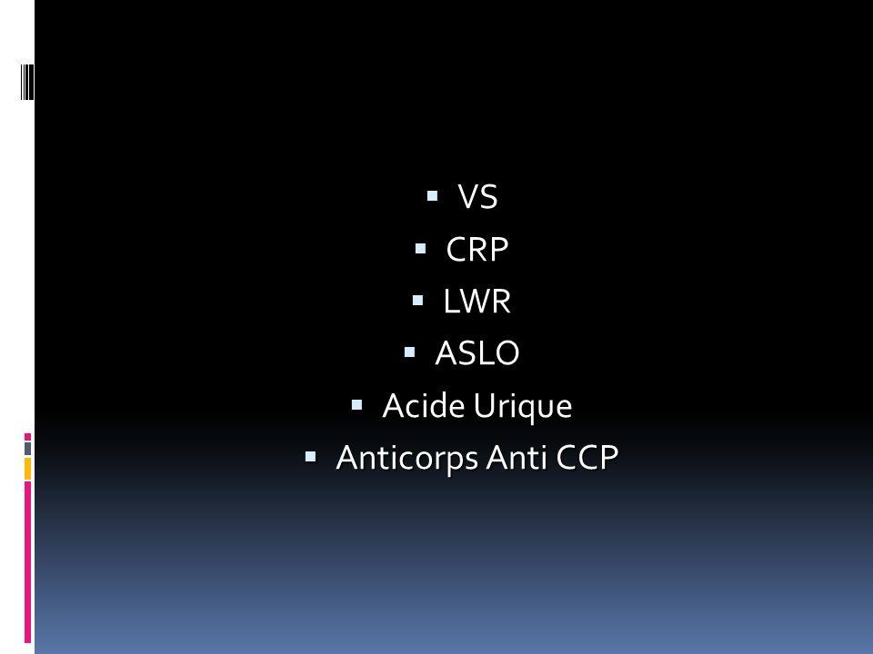 VS VS CRP CRP LWR LWR ASLO ASLO Acide Urique Acide Urique Anticorps Anti CCP Anticorps Anti CCP