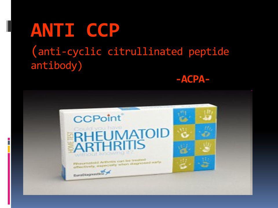 ANTI CCP ( anti-cyclic citrullinated peptide antibody) -ACPA-