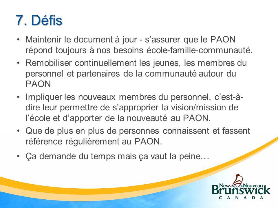 7. Défis Maintenir le document à jour - sassurer que le PAON répond toujours à nos besoins école-famille-communauté. Remobiliser continuellement les j