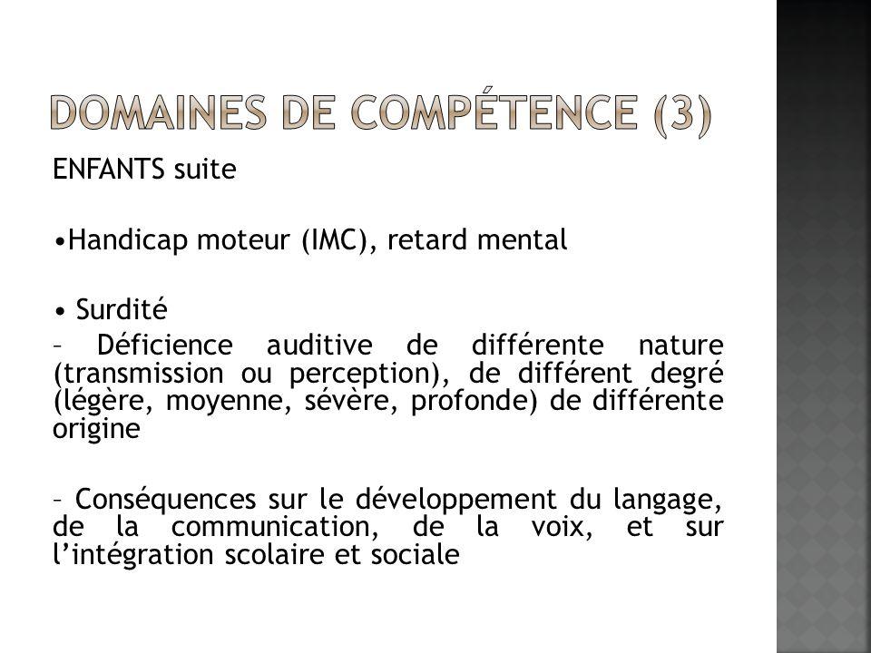 ENFANTS suite Handicap moteur (IMC), retard mental Surdité – Déficience auditive de différente nature (transmission ou perception), de différent degré